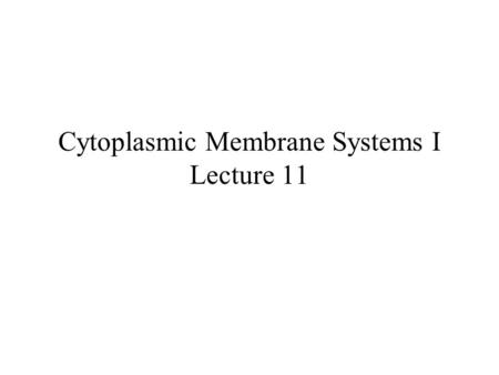 Cytoplasmic Membrane Systems I Lecture 11. The Cellular Compartmentalization Problem of Eukaryotic Cells Cytoplasm: Cytosol plus Organelles Excluding.