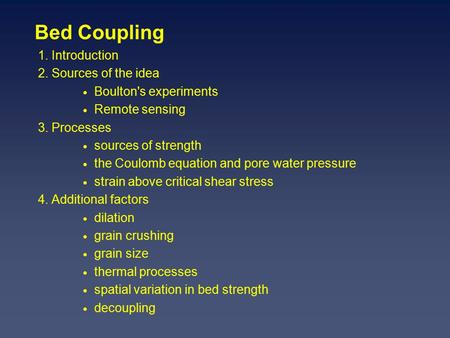 Bed Coupling 1. Introduction 2. Sources of the idea  Boulton's experiments  Remote sensing 3. Processes  sources of strength  the Coulomb equation.