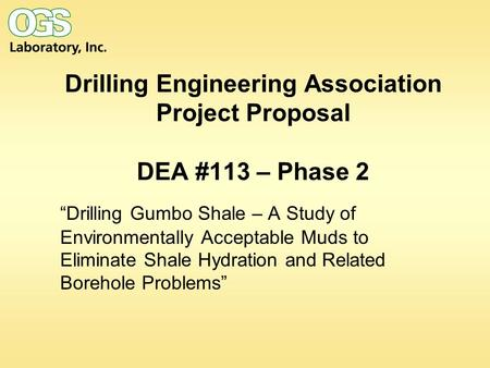 "Drilling Engineering Association Project Proposal DEA #113 – Phase 2 ""Drilling Gumbo Shale – A Study of Environmentally Acceptable Muds to Eliminate Shale."