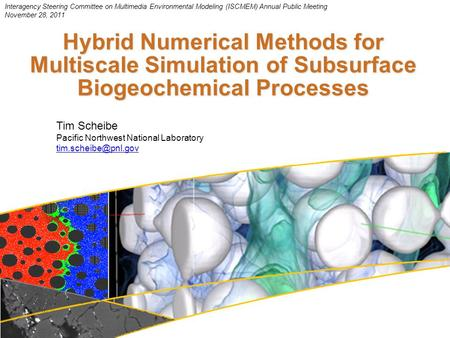 Hybrid Numerical Methods for Multiscale Simulation of Subsurface Biogeochemical Processes 1 Tim Scheibe Pacific Northwest National Laboratory