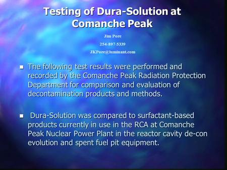 Testing of Dura-Solution at Comanche Peak n The following test results were performed and recorded by the Comanche Peak Radiation Protection Department.