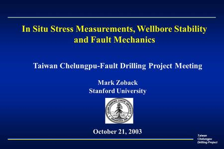 Taiwan Chelungpu Drilling Project Taiwan Chelungpu-Fault Drilling Project Meeting Mark Zoback Stanford University October 21, 2003 In Situ Stress Measurements,