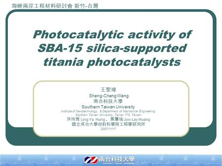1 Photocatalytic activity of SBA-15 silica-supported titania photocatalysts 王聖璋 Sheng-Chang Wang 南台科技大學 Southern Taiwan University Institute of Nanotechnology,