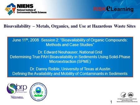 "RISK e Learning Bioavailability – Metals, Organics, and Use at Hazardous Waste Sites June 11 th, 2008 Session 2: ""Bioavailability of Organic Compounds:"