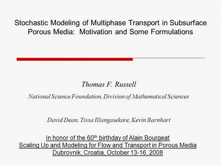 Stochastic Modeling of Multiphase Transport in Subsurface Porous Media: Motivation and Some Formulations Thomas F. Russell National Science Foundation,
