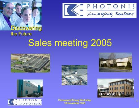 Picosecond Timing Workshop 18 November 2005 1 Sales meeting 2005 Discovering the Future.