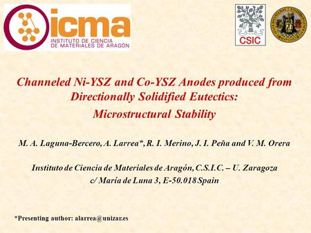 Channeled Ni-YSZ and Co-YSZ Anodes produced from Directionally Solidified Eutectics: Microstructural Stability M. A. Laguna-Bercero, A. Larrea*, R. I.