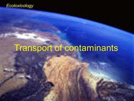 Ecotoxicology Transport of contaminants. The transport of contaminants in the atmosphere takes place: Globally Large-scale:> 1000 km Meso-scale:10 - 1000.