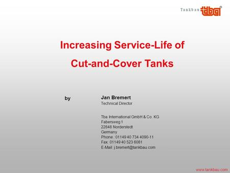 Www.tankbau.com Jan Bremert Technical Director Tba International GmbH & Co. KG Fabersweg 1 22848 Norderstedt Germany Phone.: 01149 40 734 4090-11 Fax: