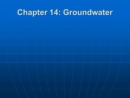 Chapter 14: Groundwater.