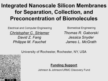 Integrated Nanoscale Silicon Membranes for Separation, Collection, and Preconcentration of Biomolecules Thomas R. Gaborski Jessica Snyder James L. McGrath.
