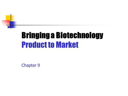 Bringing a Biotechnology Product to Market