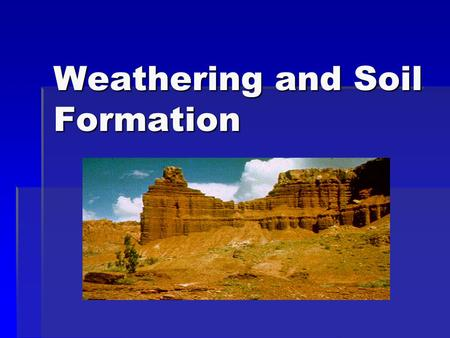 Weathering and Soil Formation. Soil Composition:  Soil is a mixture of four materials:  Weathered rock particles (Main ingredient) (Main ingredient)