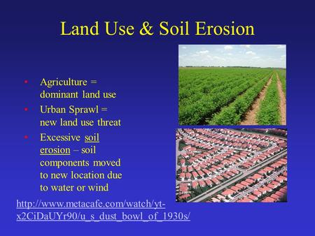Land Use & <strong>Soil</strong> <strong>Erosion</strong> Agriculture = dominant land use Urban Sprawl = new land use threat Excessive <strong>soil</strong> <strong>erosion</strong> – <strong>soil</strong> components moved to new location.