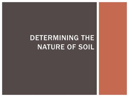 DETERMINING THE NATURE OF SOIL  HS ‐ LS2 ‐ 1. Use mathematical and/or computational representations to support explanations of factors that affect carrying.