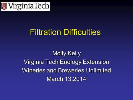 Filtration Difficulties Molly Kelly Virginia Tech Enology Extension Wineries and Breweries Unlimited March 13,2014 Molly Kelly Virginia Tech Enology Extension.