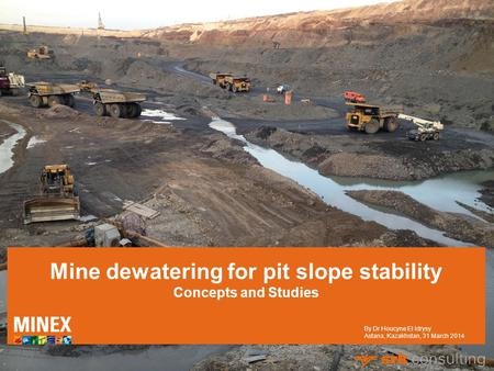 Mine dewatering for pit slope stability Concepts and Studies By Dr Houcyne El Idrysy Astana, Kazakhstan, 31 March 2014.