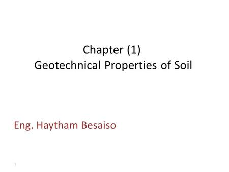 Chapter (1) Geotechnical Properties of Soil Eng. Haytham Besaiso 1.
