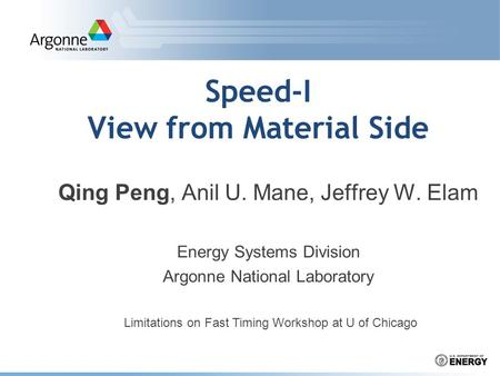 Speed-I View from Material Side Qing Peng, Anil U. Mane, Jeffrey W. Elam Energy Systems Division Argonne National Laboratory Limitations on Fast Timing.