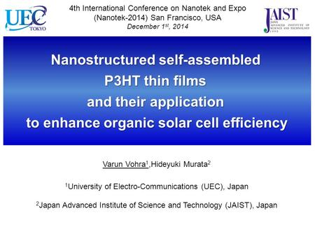 Nanostructured self-assembled P3HT thin films and their application to enhance organic solar cell efficiency Varun Vohra 1,Hideyuki Murata 2 1 University.