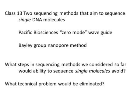Class 13 Two sequencing methods that aim to sequence