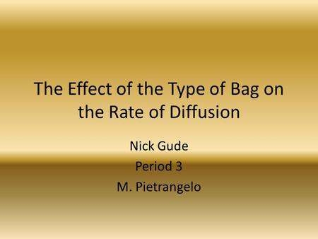 The Effect of the Type of Bag on the Rate of Diffusion Nick Gude Period 3 M. Pietrangelo.
