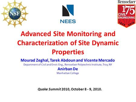 Advanced Site Monitoring and Characterization of Site Dynamic Properties Mourad Zeghal, Tarek Abdoun and Vicente Mercado Department of Civil and Envir.