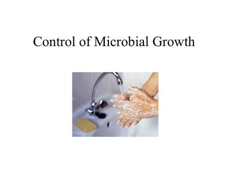 Control of Microbial Growth. A few terms Bacteriostatic: inhibits bacterial growth Bactericidal: something capable of killing bacteria Antiseptic: an.
