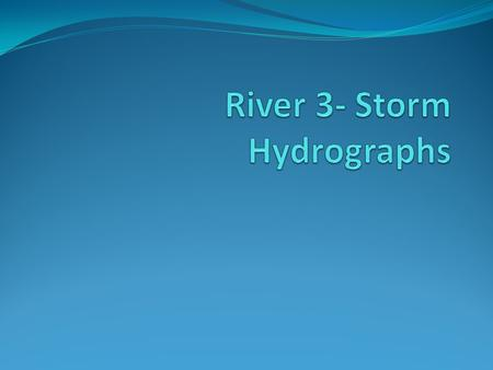 River 3- Storm Hydrographs