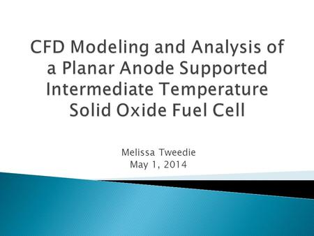 Melissa Tweedie May 1, 2014.   CHP Propane Fueled SOFC Power Plant for large automotive applications.