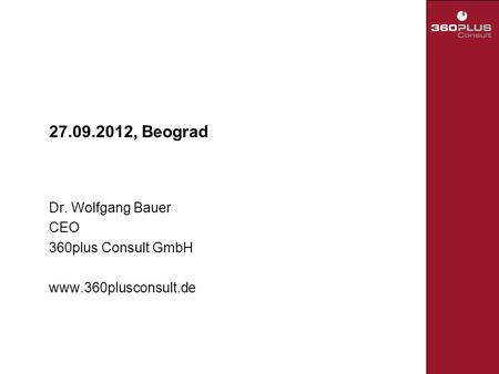 27.09.2012, Beograd Dr. Wolfgang Bauer CEO 360plus Consult GmbH www.360plusconsult.de.