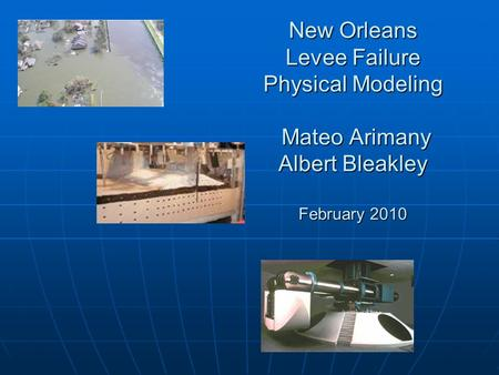 New Orleans Levee Failure Physical Modeling Mateo Arimany Albert Bleakley February 2010.
