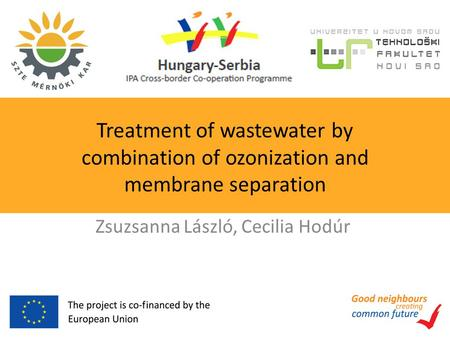 Treatment of wastewater by combination of ozonization and membrane separation Zsuzsanna László, Cecilia Hodúr.