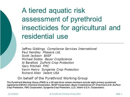 A tiered aquatic risk assessment of pyrethroid insecticides for agricultural and residential use Jeffrey Giddings Compliance Services International Paul.