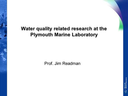 Water quality related research at the Plymouth Marine Laboratory Prof. Jim Readman.