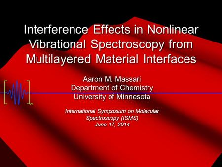 Interference Effects in Nonlinear Vibrational Spectroscopy from Multilayered Material Interfaces Aaron M. Massari Department of Chemistry University of.