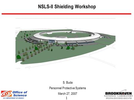 1 BROOKHAVEN SCIENCE ASSOCIATES NSLS-II Shielding Workshop S. Buda Personnel Protective Systems March 27, 2007.