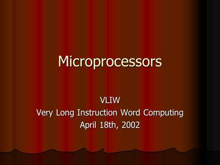 Microprocessors VLIW Very Long Instruction Word Computing April 18th, 2002.