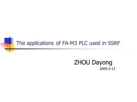 The applications of FA-M3 PLC used in SSRF ZHOU Dayong 2009-2-13.