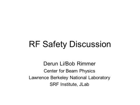 RF Safety Discussion Derun Li/Bob Rimmer Center for Beam Physics Lawrence Berkeley National Laboratory SRF Institute, JLab.