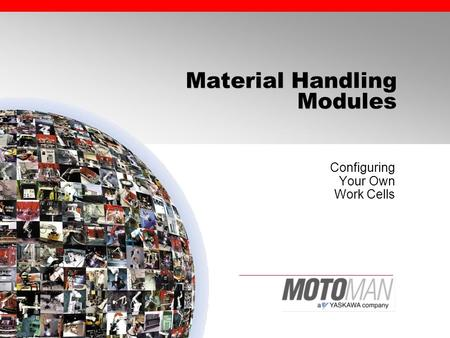 Material Handling Modules Configuring Your Own Work Cells.
