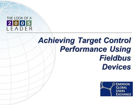 Achieving Target Control Performance Using Fieldbus Devices Achieving Target Control Performance Using Fieldbus Devices.