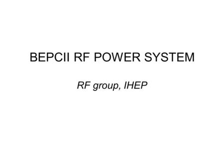 BEPCII RF POWER SYSTEM RF group, IHEP. 2004 Sep ~ 2005. April 1.The 1 st transmitter had finished installing,commissioning and SAT (Site Acceptance Test).