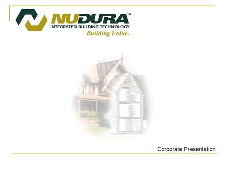 Corporate Presentation. History 2001 – Founded as AIM Building Products Inc. 2002 – Renamed NUDURA Corporation 2002 – Brought on Technical Services/Quality.