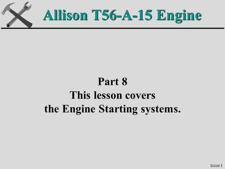 Allison T56-A-15 Engine Part 8 This lesson covers the Engine Starting systems. Issue 1.