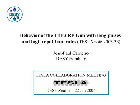 Behavior of the TTF2 RF Gun with long pulses and high repetition rates (TESLA note 2003-33) Jean-Paul Carneiro DESY Hamburg TESLA COLLABORATION MEETING.