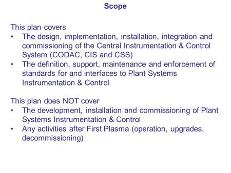 This plan covers The design, implementation, installation, integration and commissioning of the Central Instrumentation & Control System (CODAC, CIS and.