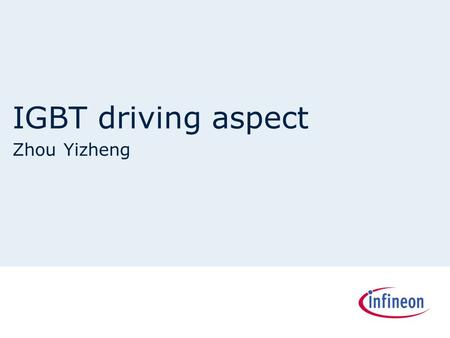 IGBT driving aspect Zhou Yizheng. Copyright © Infineon Technologies 2009. All rights reserved. IGBT driving Driving voltage level Effect of turn on/off.