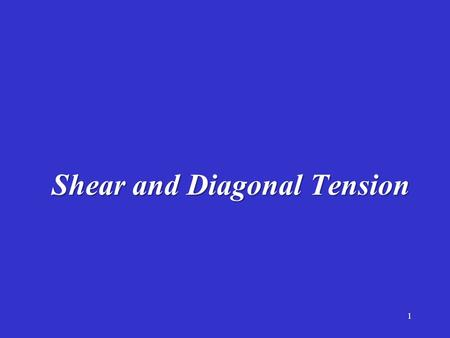 Shear and Diagonal Tension