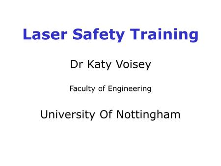 Laser Safety Training Dr Katy Voisey University Of Nottingham